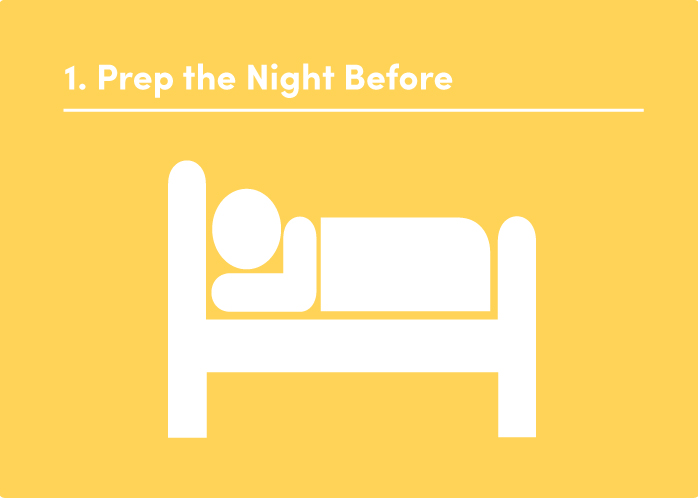 1. Prep the Night Before