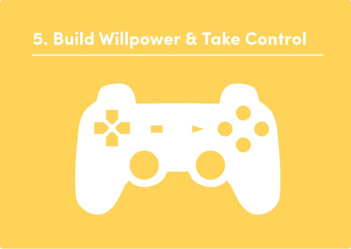 5. Build Willpower & Take Control